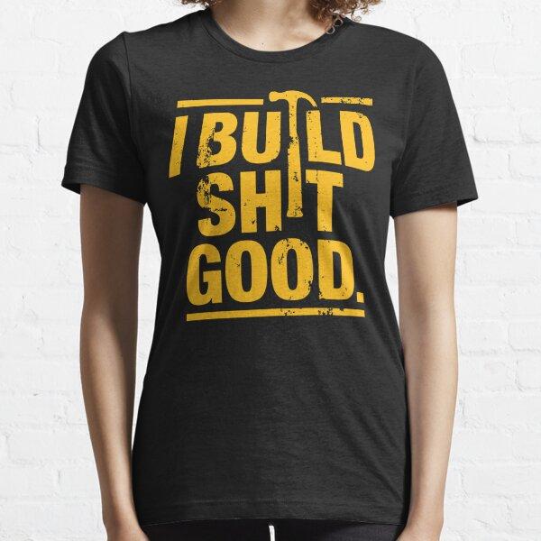 I build shit good Essential T-Shirt