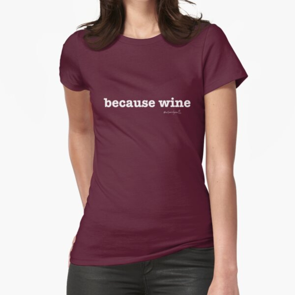 Not Your Dog Ma Tee - because wine Fitted T-Shirt
