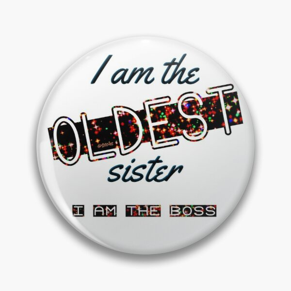 I am the OLDEST sister - I am the BOSS Pin