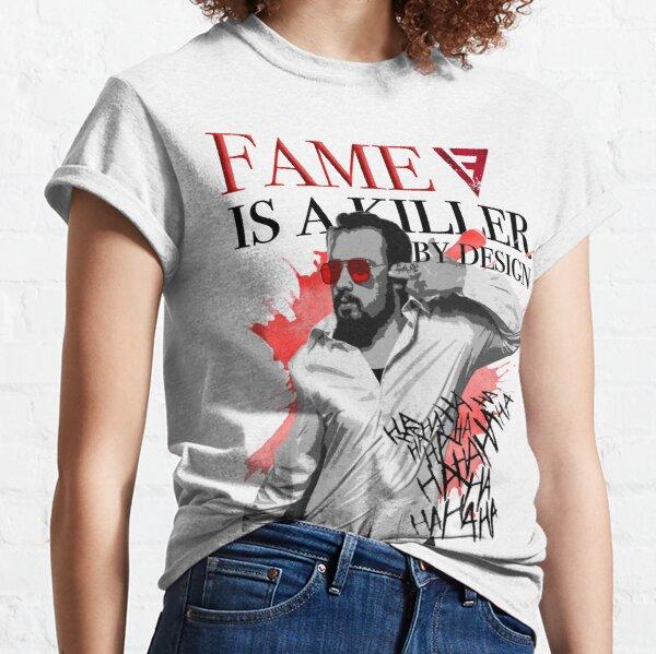 Fame Is A Killer Classic T-Shirt