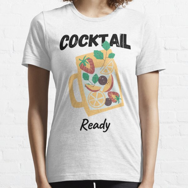 Cocktail Ready Essential T-Shirt