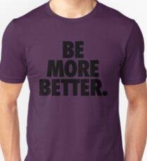 BE MORE BETTER. T-Shirt