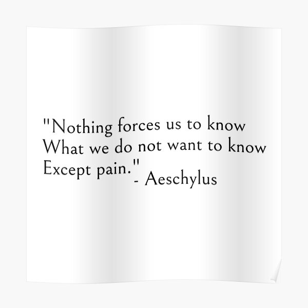 Aeschylus quote, Author of The Oresteia - Nothing forces us to know  Poster