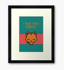 I think you're purrrrfect Framed Print