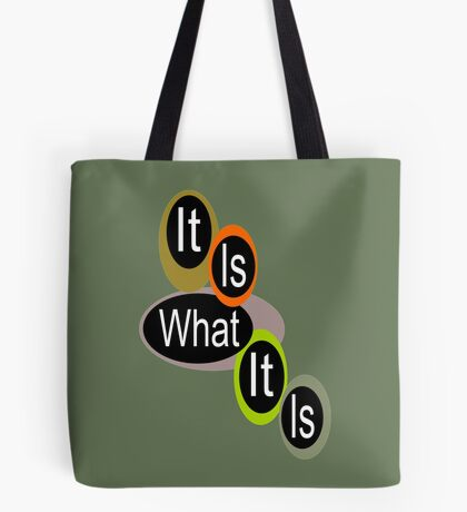 It is what it is! ... Tote Bag