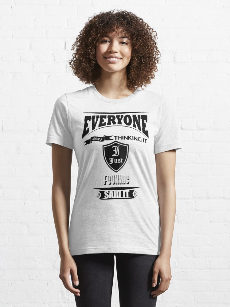 Alternate view of Everyone was thinking it i just said it Essential T-Shirt