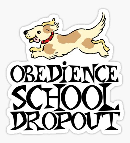 Obedience school dropout Sticker