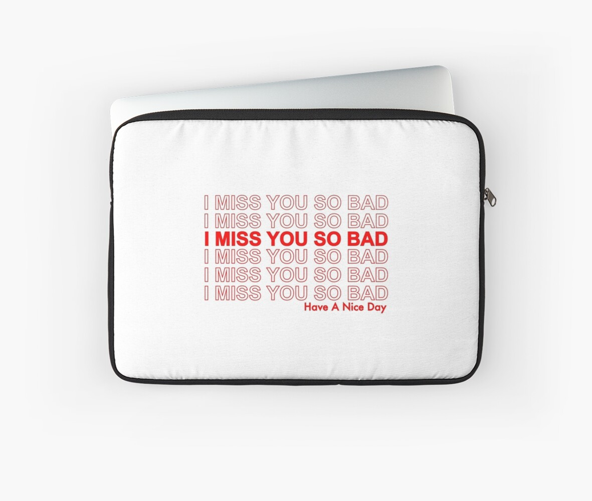 I Miss You So Bad Laptop Sleeves By 15yr Redbubble