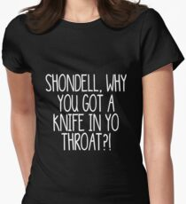 Shondell, why you got a knife in yo throat? -- White T-Shirt