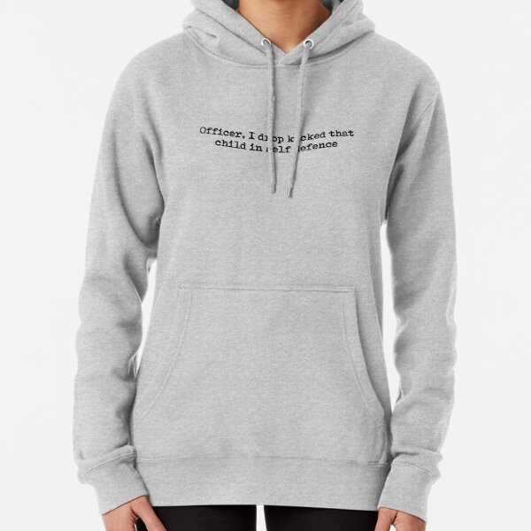 Officer, I dropped kicked that child in self defence  Pullover Hoodie
