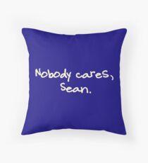 Nobody cares, Sean. Throw Pillow