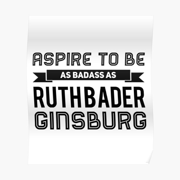 Aspire to be as badass as Ruth Bader Ginsburg  Poster