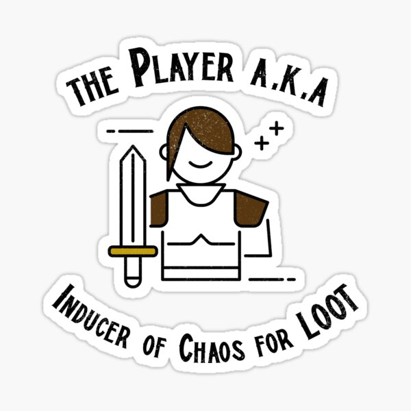 The Player A.K.A. Inducer of chaos for loot Sticker