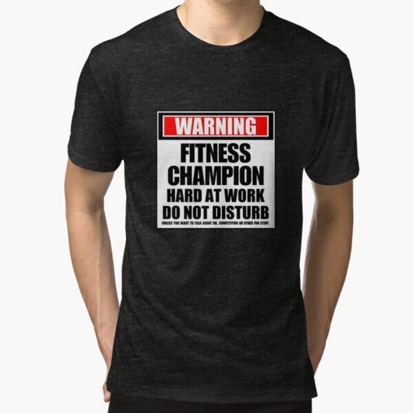 Warning Fitness Champion Hard At Work Do Not Disturb Tri-blend T-Shirt