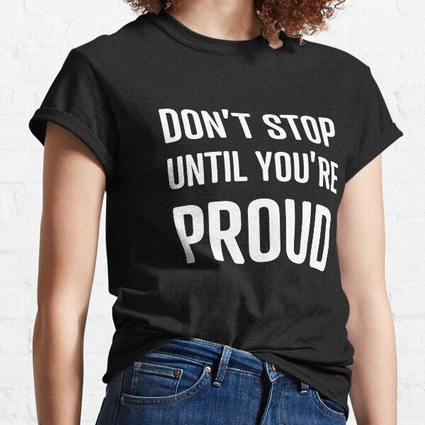 Don't Stop Until You're Proud Motivational Quote Classic T-Shirt