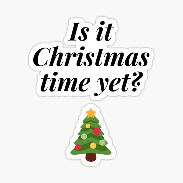 Is it Christmas Time Yet Sticker