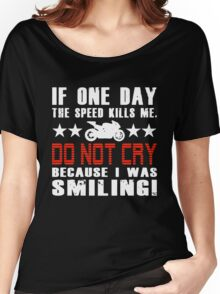 Biker - If one day the speed kills me do not cry because I was smiling Women's Relaxed Fit T-Shirt