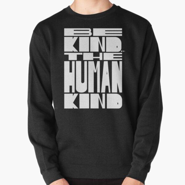 BE KIND... THE HUMAN KIND Pullover Sweatshirt