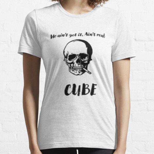 We Ain't Get It, Ain't Real CUBE Essential T-Shirt