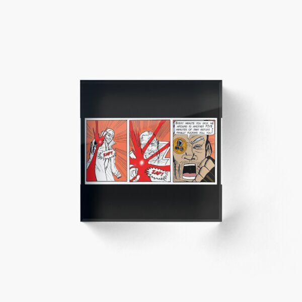 DON'T DICK HIM AROUND. IT SEEMS TO MAKE HIM REALLY MAD. Acrylic Block