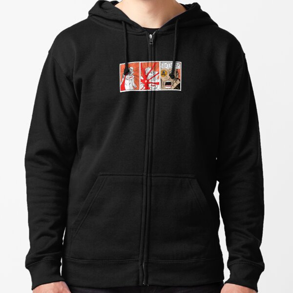 DON'T DICK HIM AROUND. IT SEEMS TO MAKE HIM REALLY MAD. Zipped Hoodie