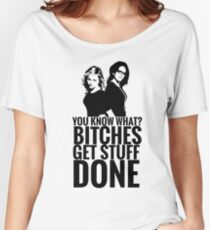 """Amy Poehler & Tina Fey - """"Bitches Get Stuff Done"""" Women's Relaxed Fit T-Shirt"""