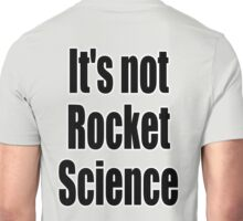 Rocket Science, 'It's not Rocket Science'. Easy, Not Difficult Unisex T-Shirt