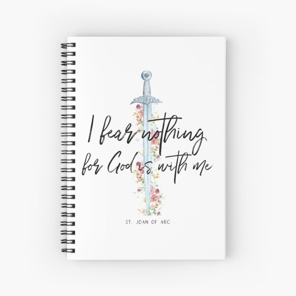 St. Joan of Arc - I fear nothing for God is with me Spiral Notebook