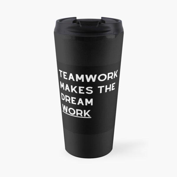 Teamwork Makes the Dream Work Travel Mug