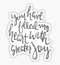 You Have Filled My Heart With Greater Joy Sticker