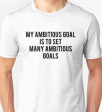 MY AMBITIOUS GOAL IS TO SET MANY AMBITIOUS GOALS T-Shirt