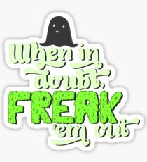 When In Doubt, Freak 'Em Out Sticker