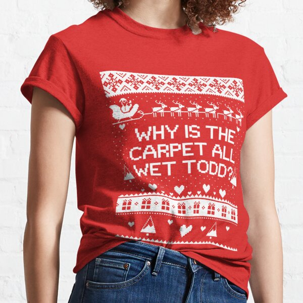 Why is the Carpet All Wet Todd Classic T-Shirt