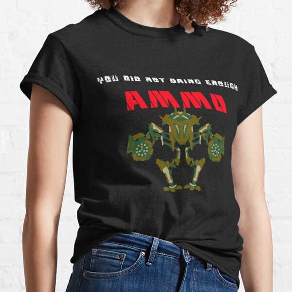 You did not bring enough AMMO Classic T-Shirt