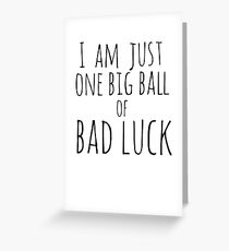 I am just one big ball of  bad luck Greeting Card
