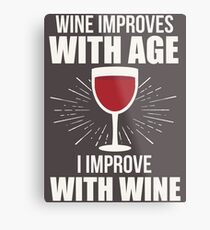 Wine Improves With Age I Improve With Wine T Shirt Metal Print