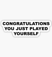 Congratulations, you just played yourself Sticker