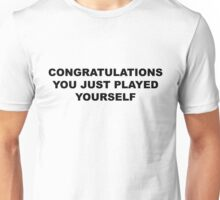 Congratulations, you just played yourself Unisex T-Shirt