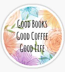 Good Books Good Coffee Good Life Sticker