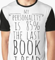 my personality is 85% THE LAST BOOK I READ Graphic T-Shirt