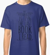 my personality is 85% THE LAST BOOK I READ Classic T-Shirt