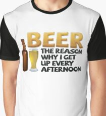 Beer: the reason why I get up every afternoon Graphic T-Shirt