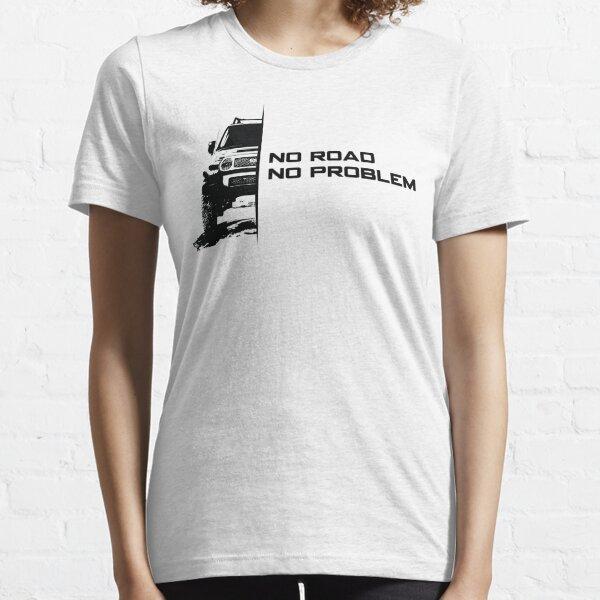 No Road, No Problem Essential T-Shirt