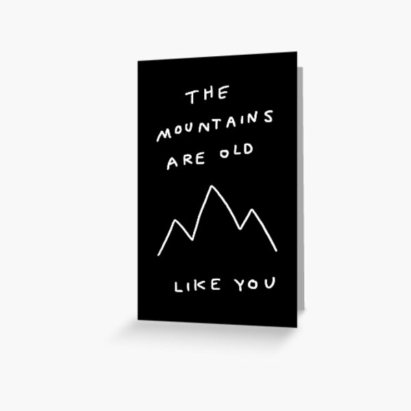 The Mountains Are Old Like You  Greeting Card