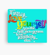 If You Can't Love Yourself How In The Hell You Gonna Love Somebody Else? Canvas Print