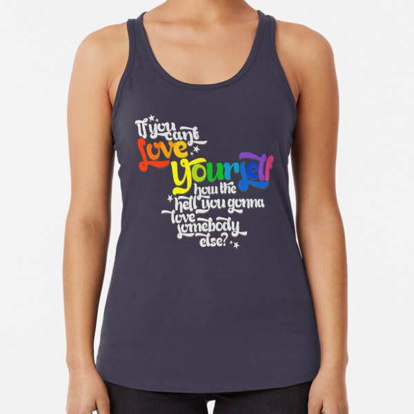 If You Can't Love Yourself How In The Hell You Gonna Love Somebody Else? Racerback Tank Top