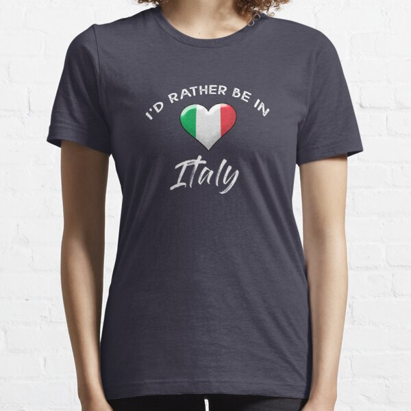 I'd rather be in Italy. With the Italian flag. Essential T-Shirt