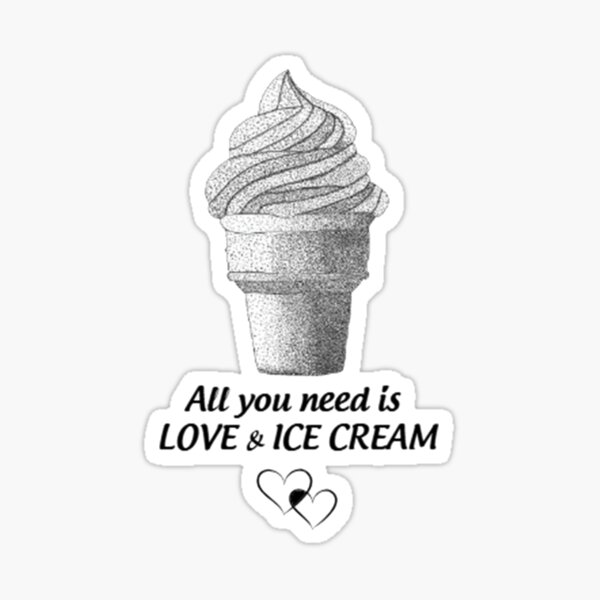 Copy of All you need is LOVE & ICE CREAM Sticker