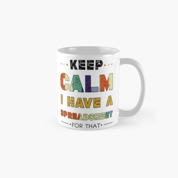 keep calm i have a spreadsheet for that Classic Mug