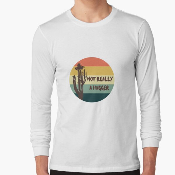 Not Really A Hugger Funny Cactus Gift Long Sleeve T-Shirt